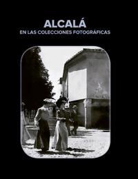 Exposición `Alcalá en las colecciones fotográficas'